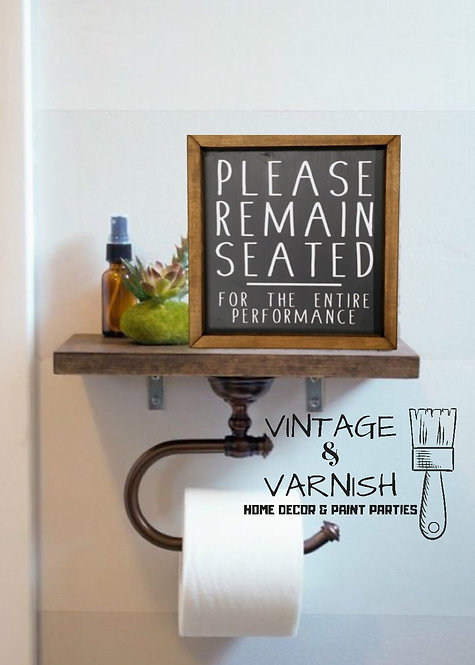 Please Remain Seated for the Entire Performance Farmhouse Sign