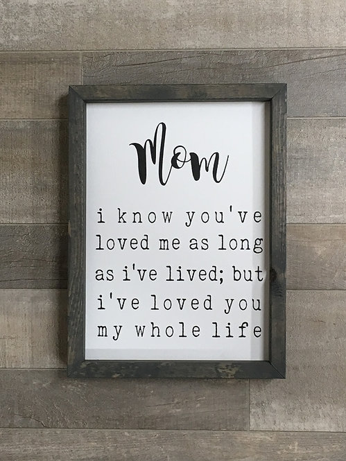 Mom I've Loved You My Whole Life Farmhouse Sign