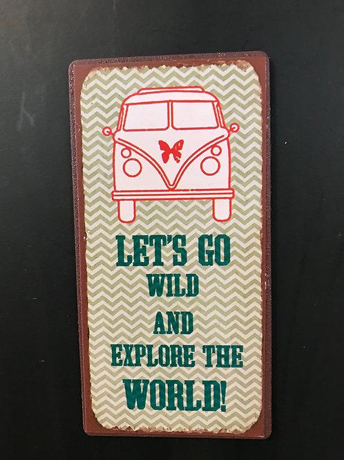Kylskåpsmagnet/ Lets go wild