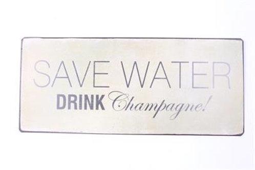 Plåtskylt / Save Water drink champagne