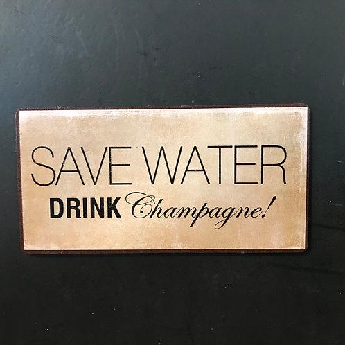 Kylskåpsmagnet/ Save Water drink champagne