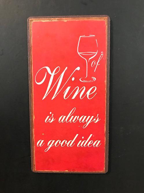 Kylskåpsmagnet/ Wine is always a good Idea.