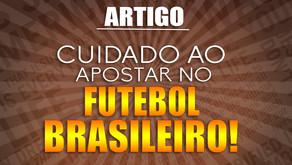 CUIDADO AO APOSTAR NO FUTEBOL BRASILEIRO