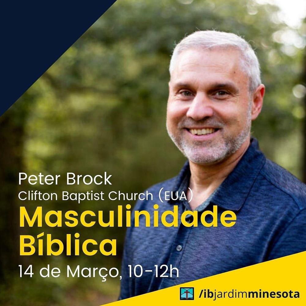 Peter Brock: Masculinidade Bíblica, Domingo, 14 de março de 2021 das 10h às 12h