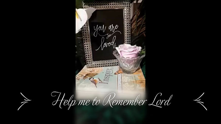 Help me to Remember Lord is a heart's prayer for a Younger Soul