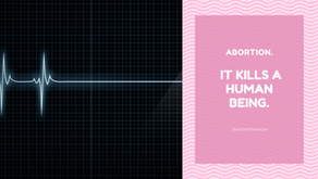 Abortion. It kills a human being.