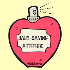 Baby-Saving Attitutde