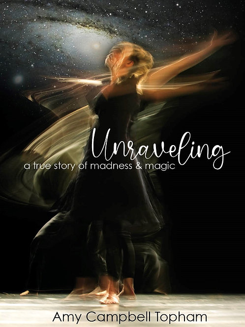 Unraveling: A True Story of Madness & Magic - Signed Copy