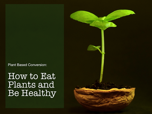 How to Eat Plants & Be Healthy