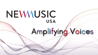 Amplifying Voices with New Music USA