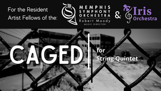 Caged with Memphis Symphony & Iris Orchestra Fellows