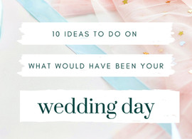 10 Things To Do On What Would Have Been Your Wedding Day