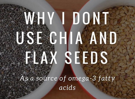 Why I Don't Use Chia and Flax Seeds as A Source of Omega-3's