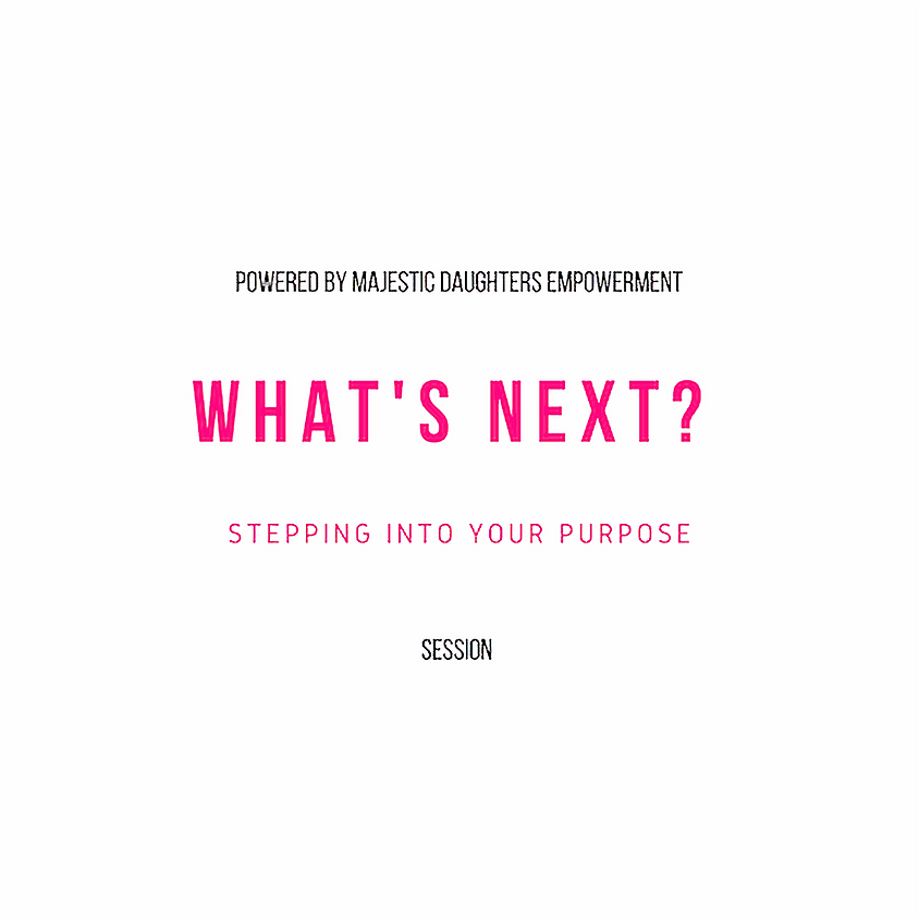 What's Next? Stepping Into Your Purpose Women's Empowerment Session