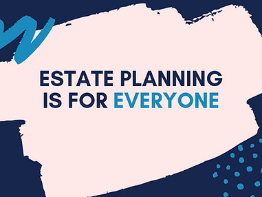 Estate Planning is for everyone.png