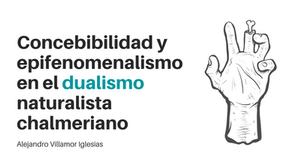 Concebibilidad y epifenomenalismo en el dualismo naturalista chalmeriano