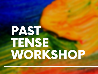 Past Tense Workshop - Tonight!