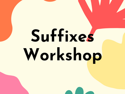 New Workshop: Suffixes!