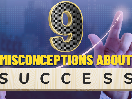 Do You Believe These Nine Common Misconceptions of Success?