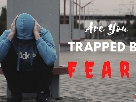 Are You Trapped By Fear?