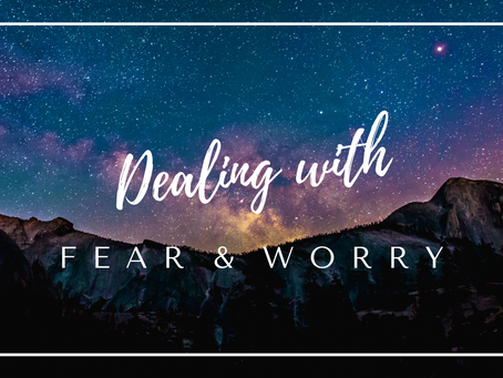 Dealing With FEAR and WORRY