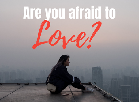 Are You Afraid To Love?