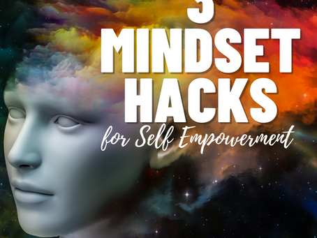 3 Mindset Hacks For Self Empowerment