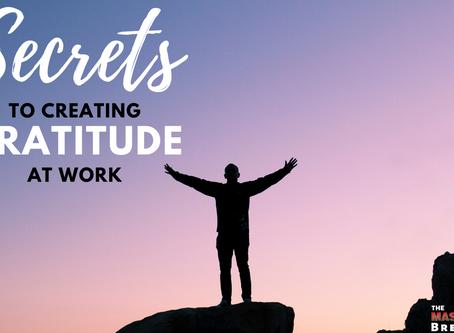 Secrets To Creating Gratitude At Work