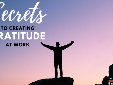 Secrets To Creating Gratitude At Work