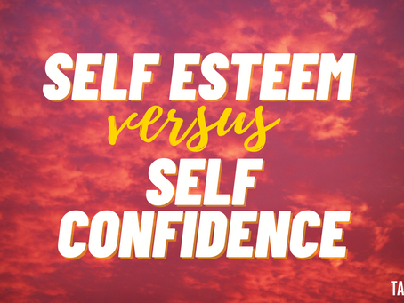Self Esteem VS. Self Confidence
