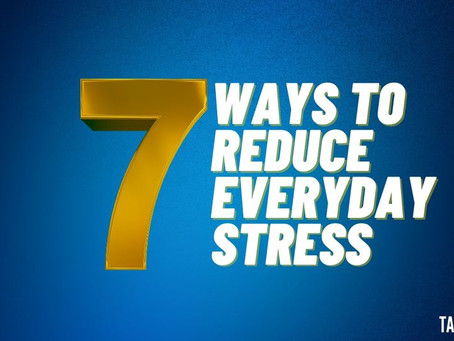 7 Ways to Reduce Everyday Stress