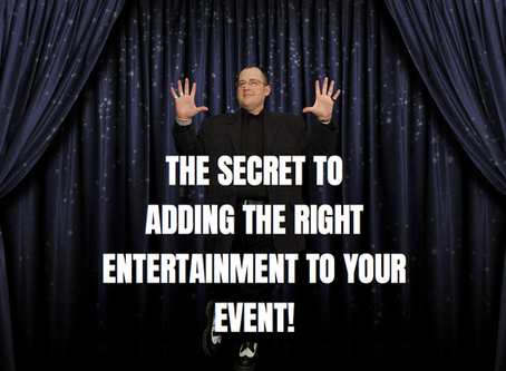 The Secret To Adding The Right Entertainment To Your Event!