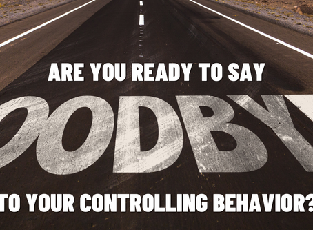 Say Goodbye To Your Controlling Behavior