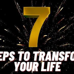 7 Steps To Transform Your Life
