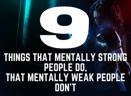 9 Things Mentally Strong People Do That Mentally Weak People Don't