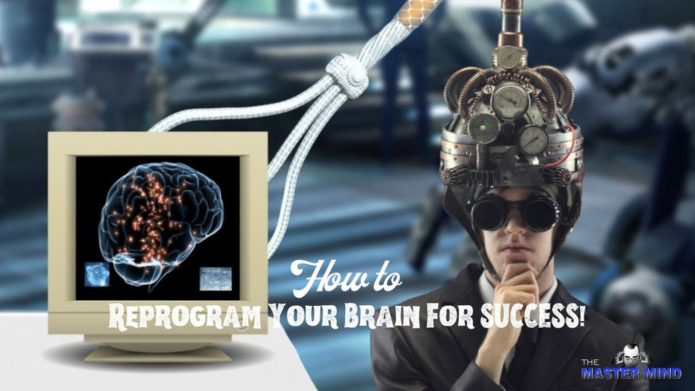 How To Reprogram Your Brain