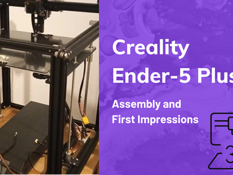 Buying and assembling an Ender-5 Plus Printer: our experience