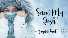 Snow My Gosh!
