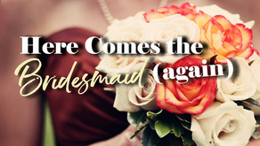 Here Comes the Bridesmaid (again)