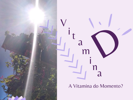 Vitamina D - A Vitamina do Momento?