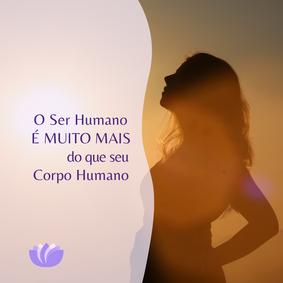 O Ser Humano é Muito Mais do que Seu Corpo Humano