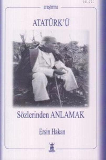 Atatürk'ü Sözlerinden Anlamak