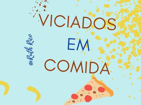 VICIADOS EM COMIDA