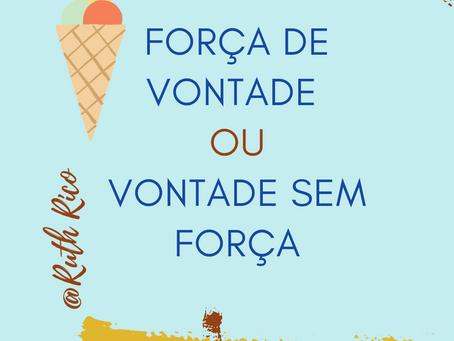 FORÇA DE VONTADE OU VONTADE SEM FORÇA