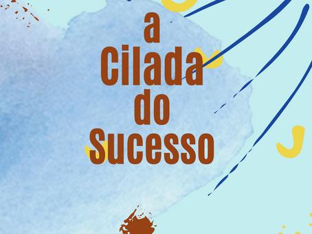 A CILADA DO SUCESSO