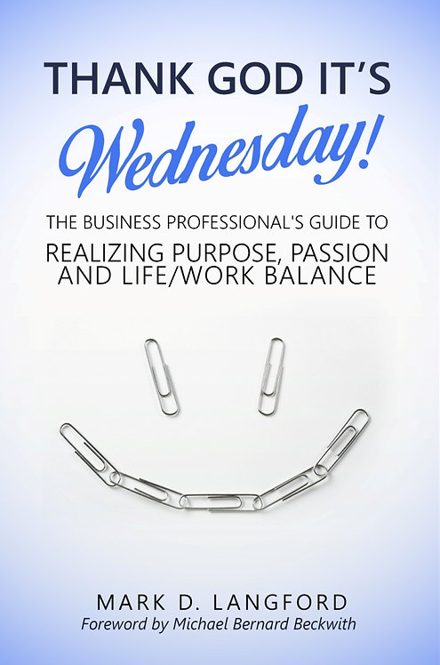 Thank God It's Wednesday: The Business Professional's Guide To Realizing Purpose