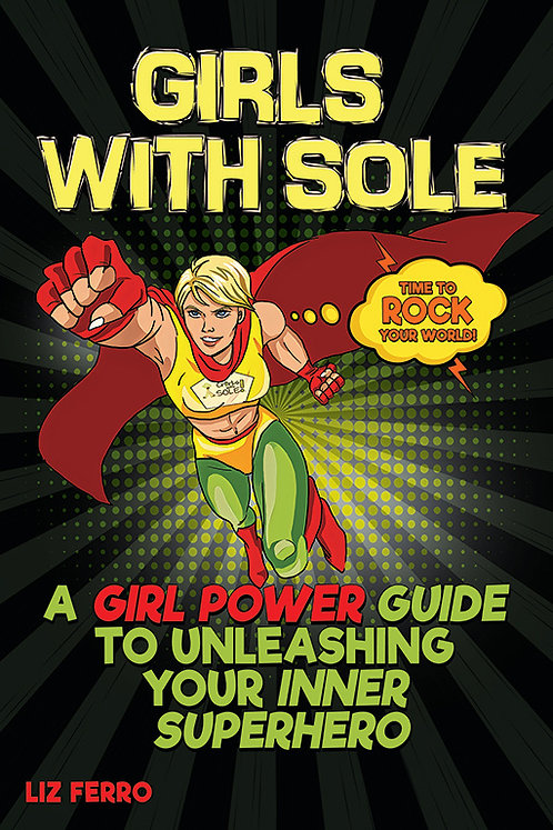 Girls with Sole - A Girl Power Guide to Unleashing Your Inner Superhero