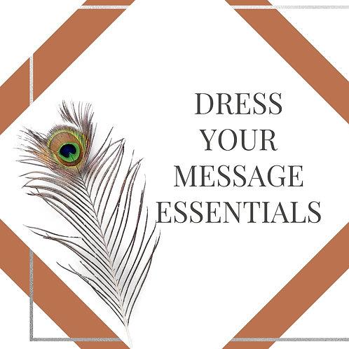 DRESS YOUR MESSAGE ESSENTIALS