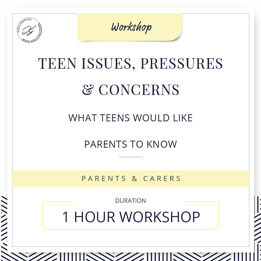 Teen Issues, Pressures & Concerns: What Teens would like parents to know.