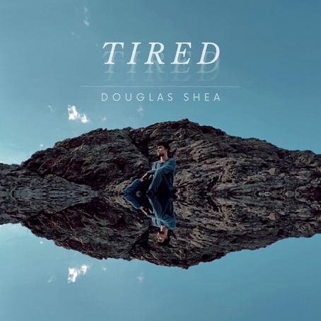 """Interview: Douglas Shea on his new single """"Tired!"""""""